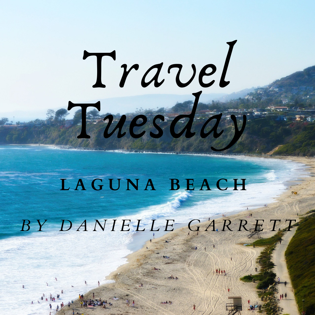 Travel Tuesday With Danielle Laguna Beach Ca A Top Destination For Your Future Travel List The Aha Connection